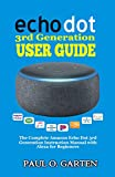 Echo Dot 3rd Generation User Guide: The Complete Amazon Echo Dot 3rd Generation Instruction Manual with Alexa for Beginners | Help for Echo Dot Setup | 2020 Edition w/ FREE eBook (pdf)