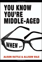 You Know You're Middle-Aged When…