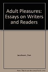 Adult Pleasures: Essays on Writers and Readers