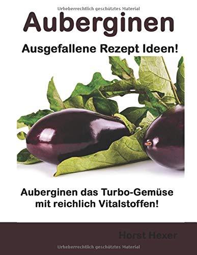 Auberginen - Ausgefallene Rezept Ideen: Auberginen das Turbo-Gemüse mit reichlich Vitalstoffen!