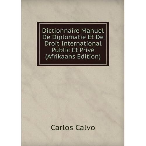 Dictionnaire Manuel De Diplomatie Et De Droit International Public Et Privé (Afrikaans Edition)