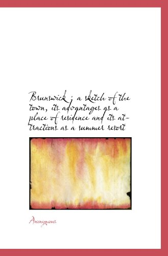 Brunswick ; a sketch of the town, its advantages as a place of residence and its attractions as a su