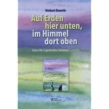 AUF ERDEN HIER UNTEN IM HIMMEL DORT OBEN - arrangiert für Gemischter Chor - (SAT/SAB) [Noten / Sheetmusic] Komponist: BEUERLE HERBERT