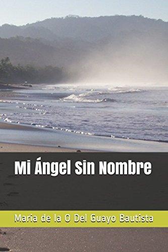 Mi Ángel Sin Nombre por Maria de la O Del Guayo Bautista