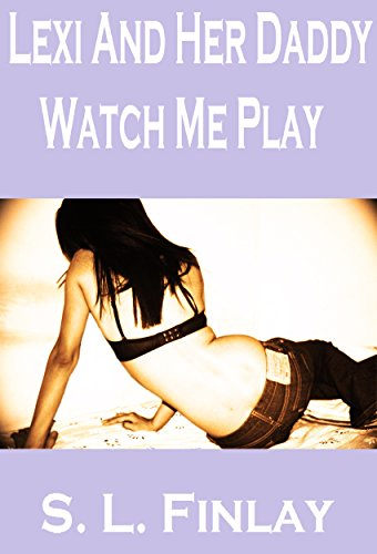 Watch Me Play (Lexi And Her Daddy Book 2)