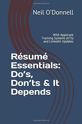 Résumé Essentials: Do's, Don'ts & It Depends: With Applicant Tracking Systems (ATS) and LinkedIn Updates