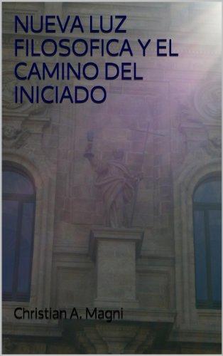 NUEVA LUZ FILOSOFICA Y EL CAMINO DEL INICIADO por Christian A. Magni