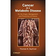 Cancer as a Metabolic Disease: On the Origin, Management, and Prevention of Cancer (English Edition)