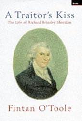 A Traitor's Kiss: Life of Richard Brinsley Sheridan by Fintan O'Toole (1997-10-30)