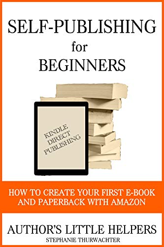 Self-Publishing for Beginners: How to create your first e-book and ...