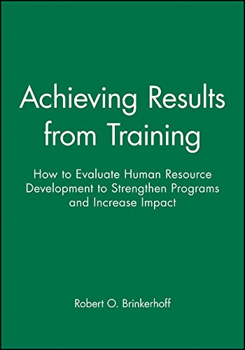 Achieving Results from Training: How to Evaluate Human Resource Development to Strengthen Programs and Increase Impact