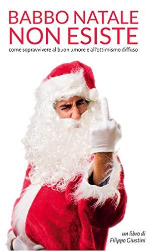 Esiste Babbo Natale Si O No.Babbo Natale Non Esiste Come Resistere Al Buon Umore E All