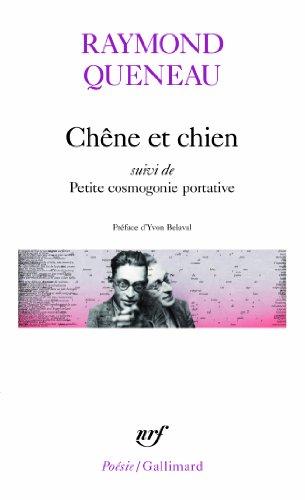 Chêne et Chien, suivi de Petite cosmogonie portative et de Le chant de Styrène par Raymond Queneau