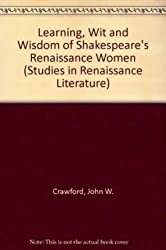 Learning, Wit and Wisdom of Shakespeare's Renaissance Women (Studies in Renaissance Literature)