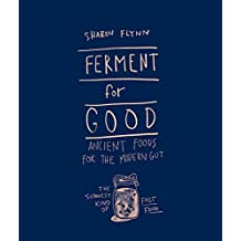 Ferment For Good: Ancient Foods for the Modern Gut: The Slowest Kind of Fast Food