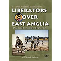Liberators Over East Anglia: The Second Air Division in World War II