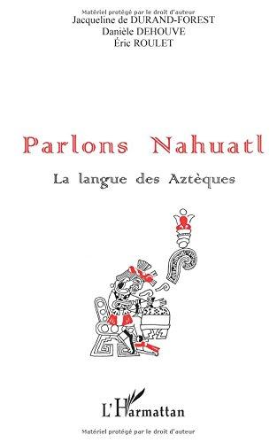 PARLONS NAHUATL: La langue des Aztèques par Danièle Dehouve
