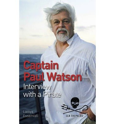 [(Captain Paul Watson: Interview with a Pirate)] [ By (author) Paul Watson, By (author) Lamya Essemlali ] [April, 2013]
