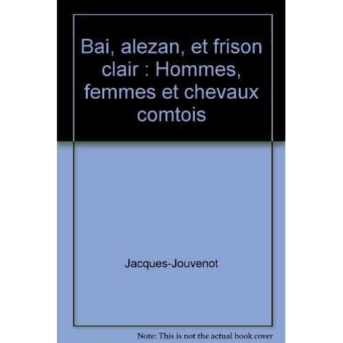 Bai, alezan, et frison clair : Hommes, femmes et chevaux comtois