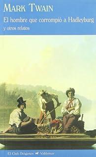 El hombre que corrompió a Hadleyburg: Y otros relatos par Mark Twain