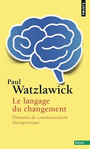 Langage Du Changement. L'Ments de Communication Th'rapeutique(le) (Points Essais)