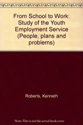 From School to Work: Study of the Youth Employment Service (People, plans and problems)