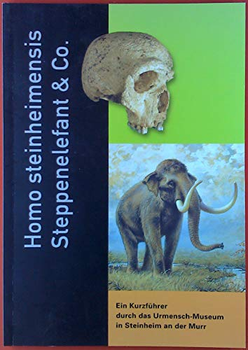Homo steinheimensis Steppenelefant & Co. Ein Kurzführer durch das Urmensch-Museum in Steinheim an der Murr