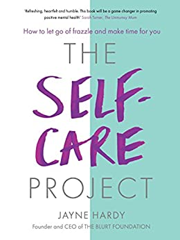 The Self-Care Project: How to let go of frazzle and make time for you by [Hardy, Jayne]