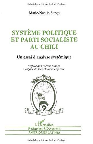 Système politique et parti socialiste au Chili: Un Essai D'analyse Systemique par Marie-Noëlle Sarget
