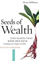 Seeds of Wealth: Five Plants That Made Men Rich by Henry Hobhouse (2005-12-13)