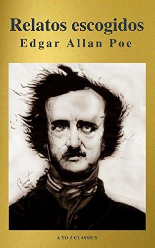 Relatos escogidos ( AtoZ Classics ) por Edgar Allan Poe