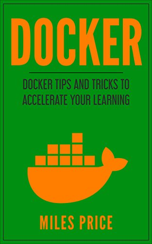 Docker: Docker Tips and Tricks to Accelerate Your Learning (English Edition) por Miles Price