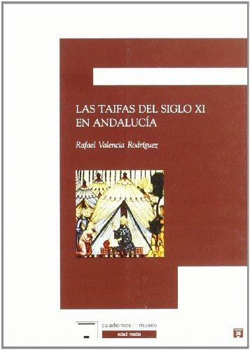 Las taifas del siglo XI en Andalucía (Cuadernos del museo: Edad media/Museum Books: Middle Ages) por Rafael Valencia