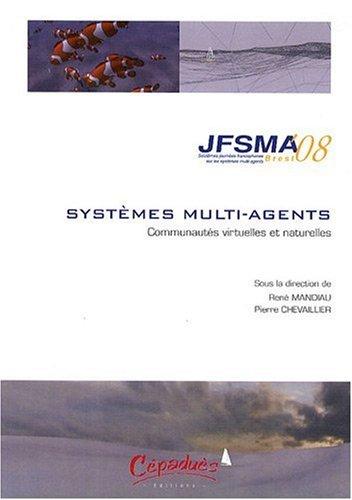 Journées francophones sur les systèmes multi-agents : Communautés virtuelles et naturelles - Actes des JFSMA'08, 15-17 octobre 2008, Brest par René Mandiau