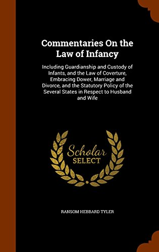 Commentaries On the Law of Infancy: Including Guardianship and Custody of Infants, and the Law of Coverture, Embracing Dower, Marriage and Divorce, ... Several States in Respect to Husband and Wife