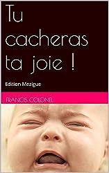 Tu cacheras ta joie !: Edition Mezigue