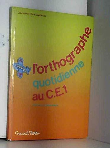 L'ORTHOGRAPHE QUOTIDIENNE AU CE1. Conforme aux instructions officielles de 1985 par Gabriel Bois, Emmanuel Henri