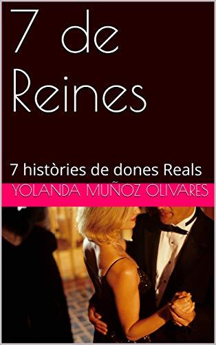 7 de Reines: 7 històries de dones Reals (Catalan Edition) por Yolanda Muñoz Olivares