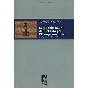Le Pubblicazioni Dell'istituto Per L'europa Orientale. Catalogo Storico (1921-1944)