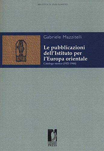 Le pubblicazioni dell'Istituto per l'Europa orientale. Catalogo storico (1921-1944) (Biblioteca di studi slavistici)