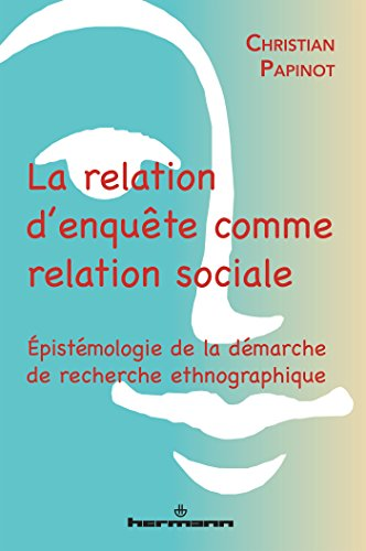 La relation d'enquête comme relation sociale: Épistémologie de la démarche de recherche ethnographique