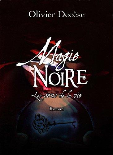 Magie Noire : les Sens de la Vie: (version allégée) par [Decèse, Olivier]