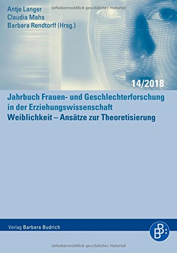 Weiblichkeit – Ansätze zur Theoretisierung (Jahrbuch Frauen- und Geschlechterforschung in der Erziehungswissenschaft)