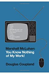 Marshall McLuhan: You Know Nothing of My Work! Hardcover