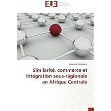 Similarité, commerce et intégration sous-régionale en Afrique Centrale