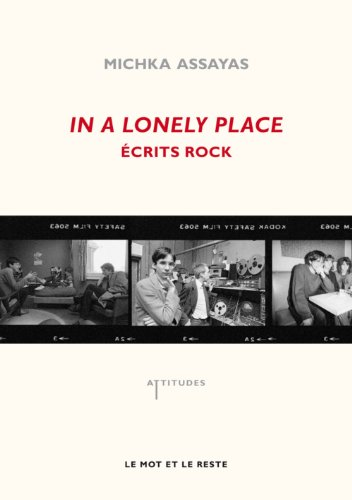 In a lonely place : Ecrits rock par Michka Assayas