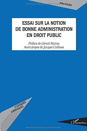 Essai sur la notion de bonne administration en droit public par Rhita Bousta