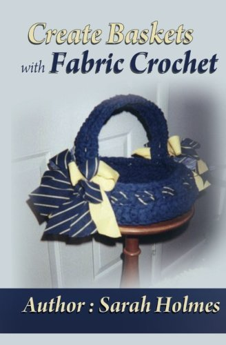 Create Baskets With Fabric Crochet by Sarah Holmes (2011-09-27) par Sarah Holmes