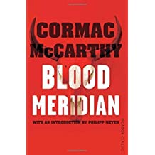 Blood Meridian: Picador Classic by Cormac McCarthy (2015-08-13)