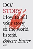 Do Story: How to tell your story so the world listens. (Do Books) by Bobette Buster (2013-05-16)